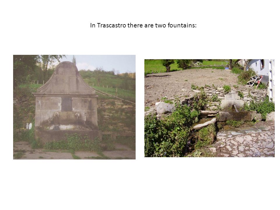 In Trascastro there are two fountains: