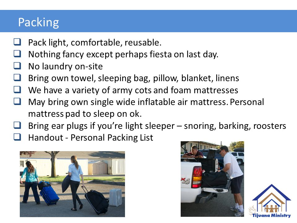Packing  Pack light, comfortable, reusable.  Nothing fancy except perhaps fiesta on last day.