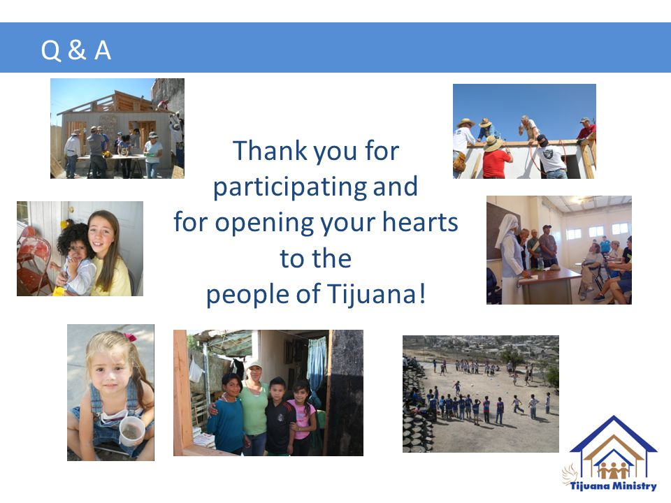 Thank you for participating and for opening your hearts to the people of Tijuana! Q & A