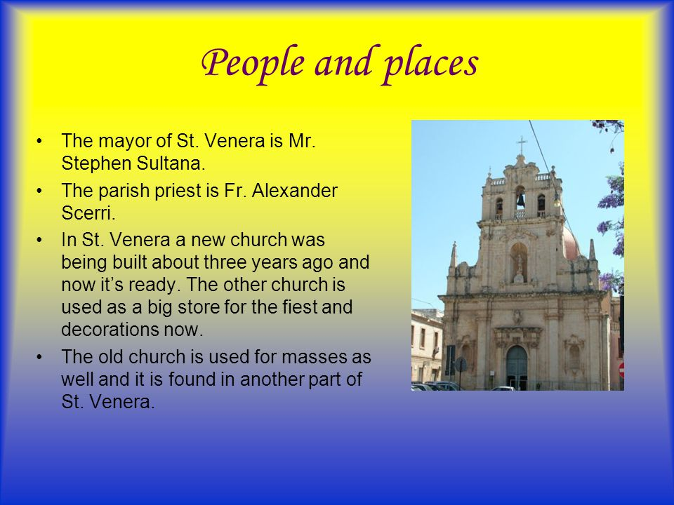 People and places The mayor of St. Venera is Mr. Stephen Sultana. The parish priest is Fr. Alexander Scerri. In St. Venera a new church was being buil