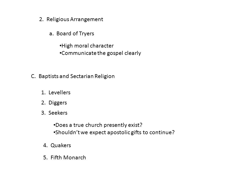 2. Religious Arrangement a. Board of Tryers High moral character Communicate the gospel clearly C. Baptists and Sectarian Religion 1. Levellers 2. Dig