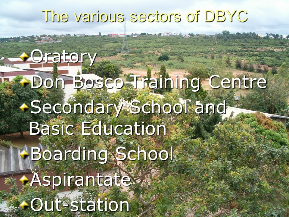 The various sectors of DBYC Oratory Don Bosco Training Centre Secondary School and Basic Education Boarding School Aspirantate Out-station
