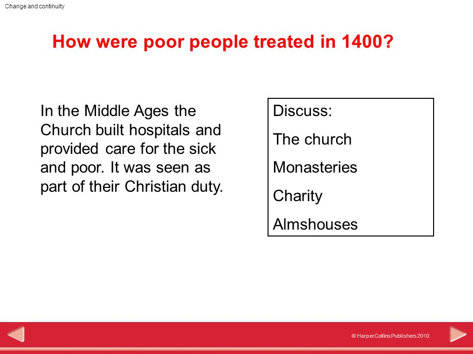 Change and continuity © HarperCollins Publishers 2010 How were poor people treated in 1400.