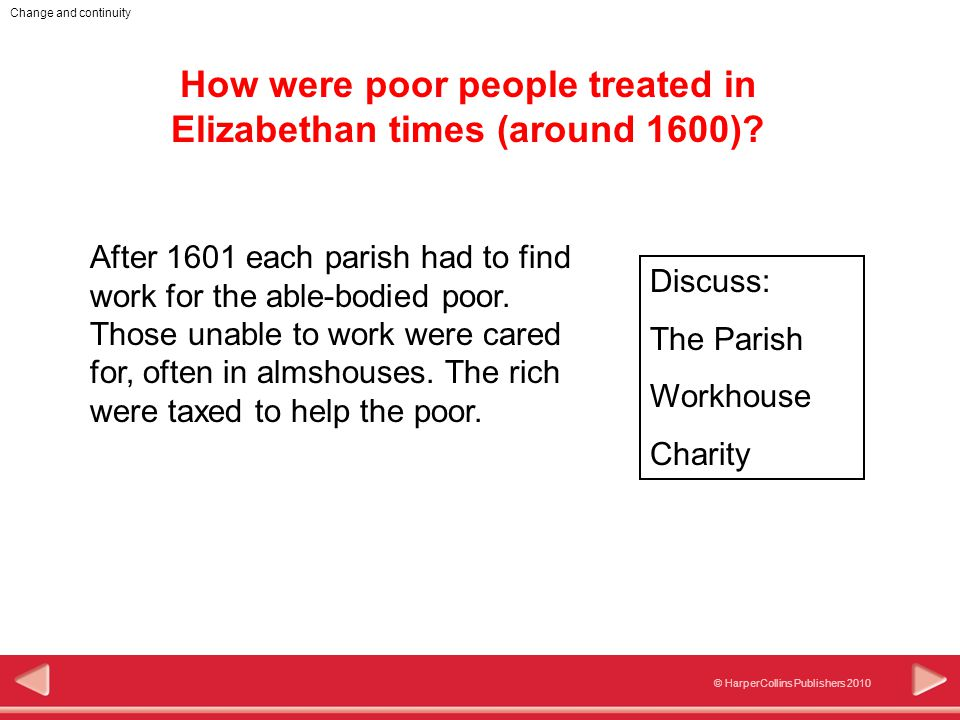 Change and continuity © HarperCollins Publishers 2010 How were poor people treated in Elizabethan times (around 1600).