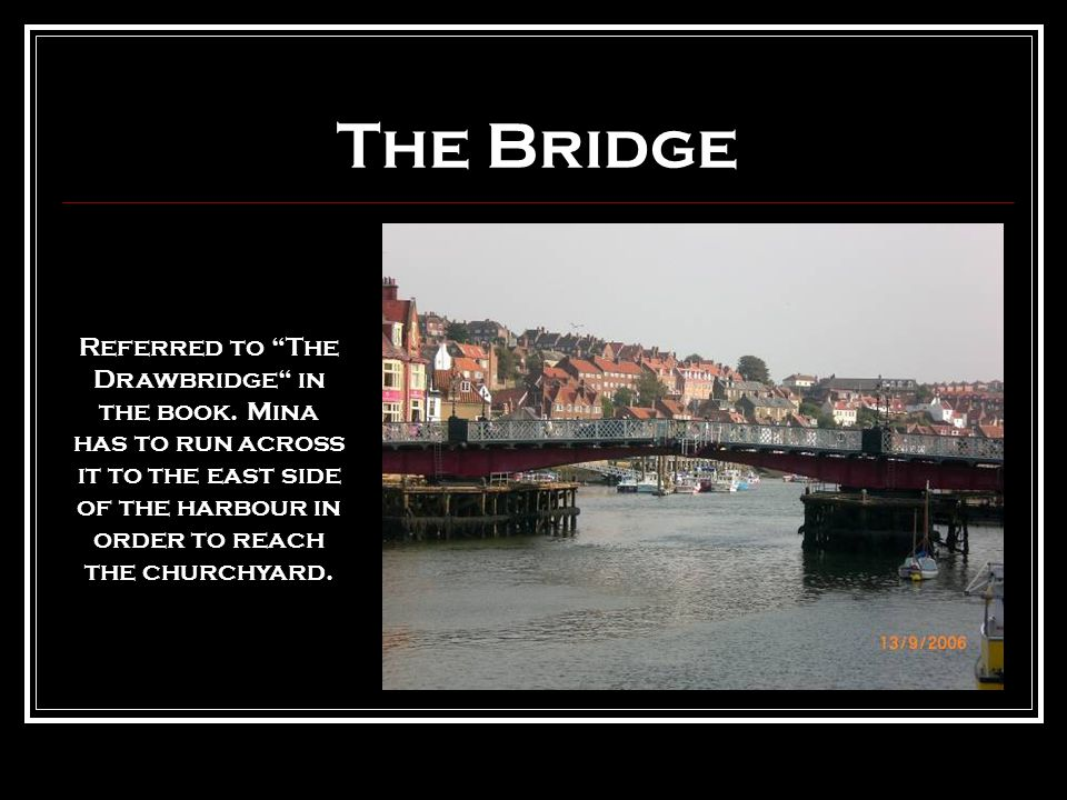 The Bridge Referred to The Drawbridge in the book.