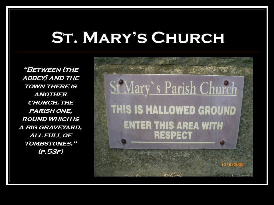 """St. Mary's Church """"Between {the abbey] and the town there is another church, the parish one, round which is a big graveyard, all full of tombstones."""""""