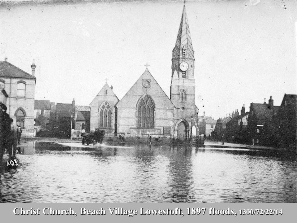 Christ Church, Beach Village Lowestoft, 1897 floods, 1300/72/22/14