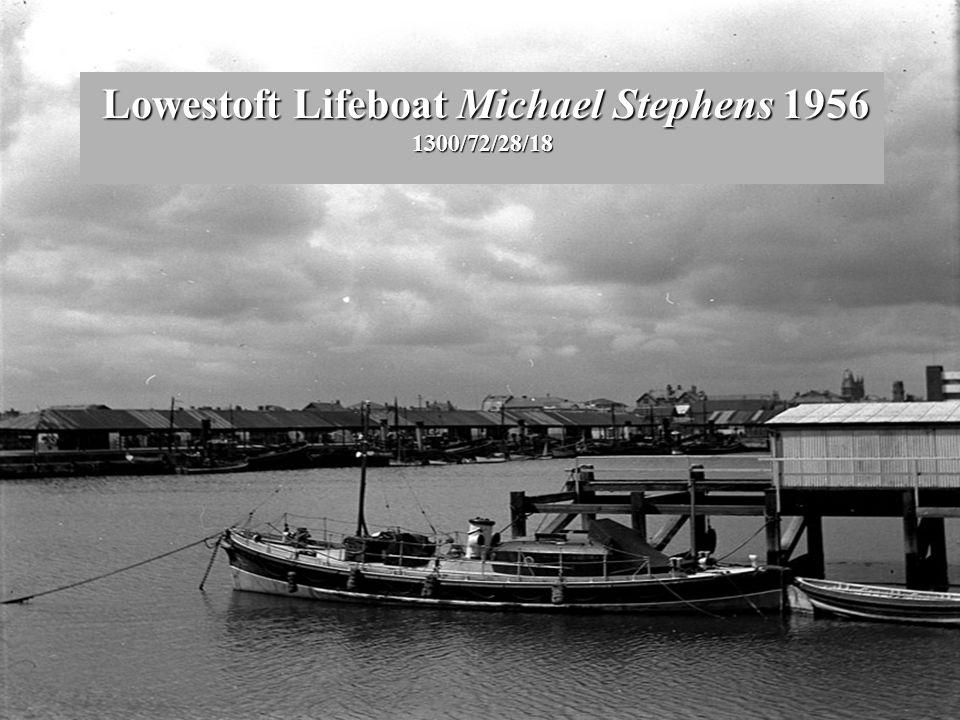 Lowestoft Lifeboat Michael Stephens 1956 1300/72/28/18 Lowestoft Lifeboat Michael Stephens 1956 1300/72/28/18