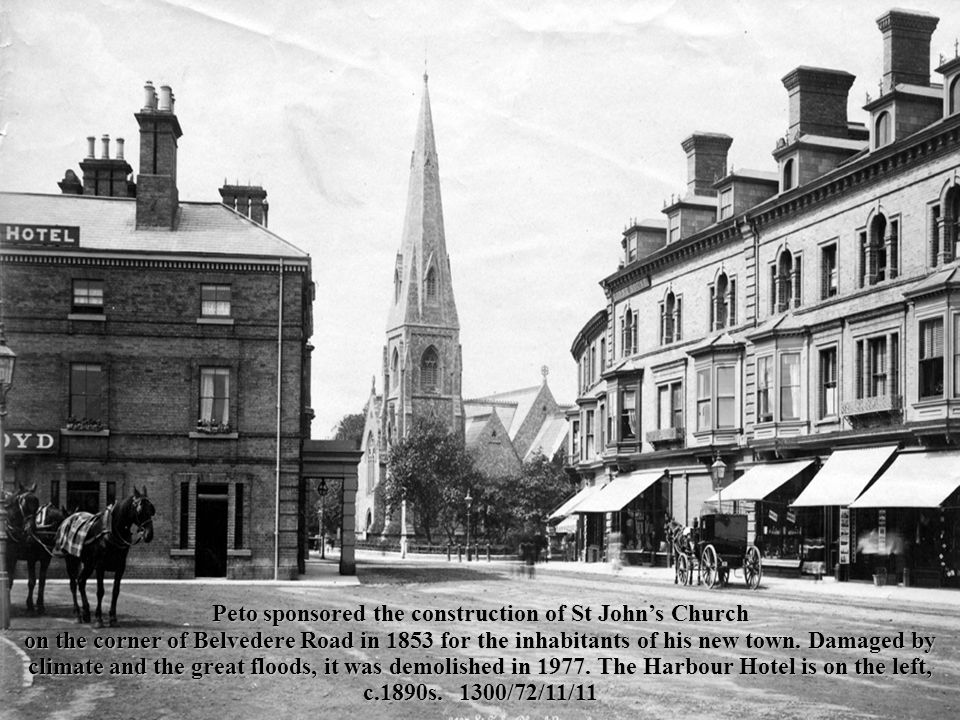 Peto sponsored the construction of St John's Church on the corner of Belvedere Road in 1853 for the inhabitants of his new town.