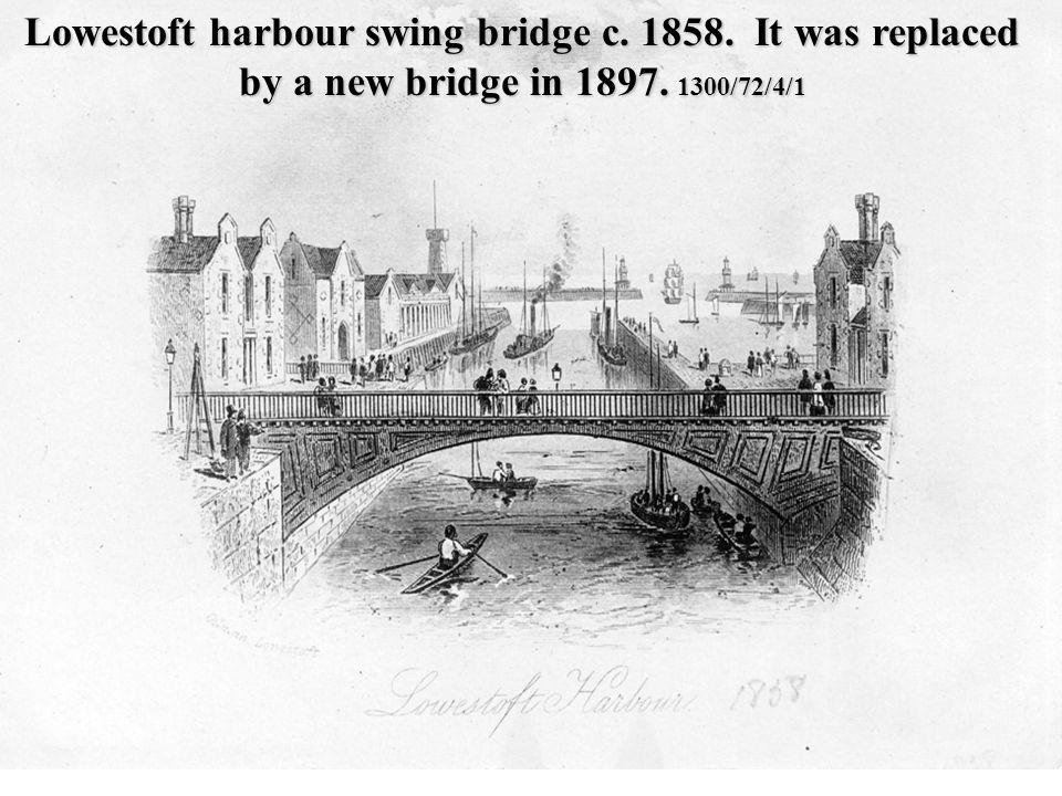 Lowestoft harbour swing bridge c. 1858. It was replaced by a new bridge in 1897. 1300/72/4/1