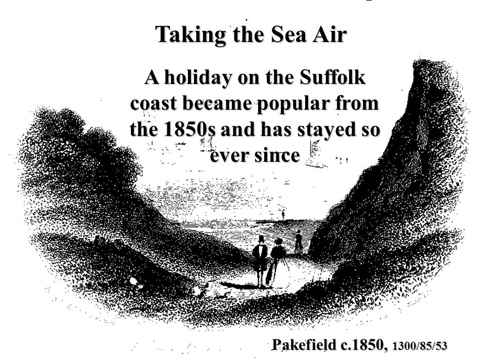 Taking the Sea Air Pakefield c.1850, 1300/85/53 A holiday on the Suffolk coast became popular from the 1850s and has stayed so ever since