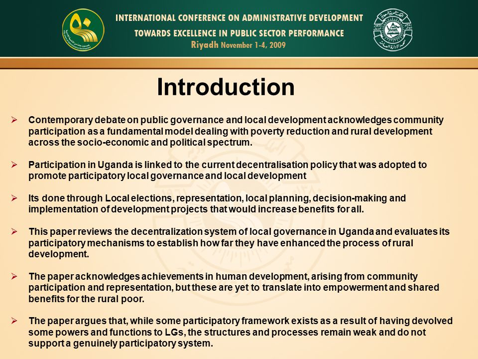  Contemporary debate on public governance and local development acknowledges community participation as a fundamental model dealing with poverty reduction and rural development across the socio-economic and political spectrum.