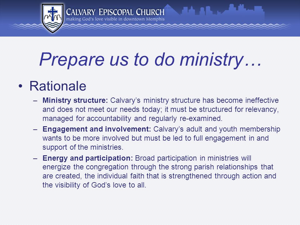 Prepare us to do ministry… Rationale –Ministry structure: Calvary's ministry structure has become ineffective and does not meet our needs today; it mu