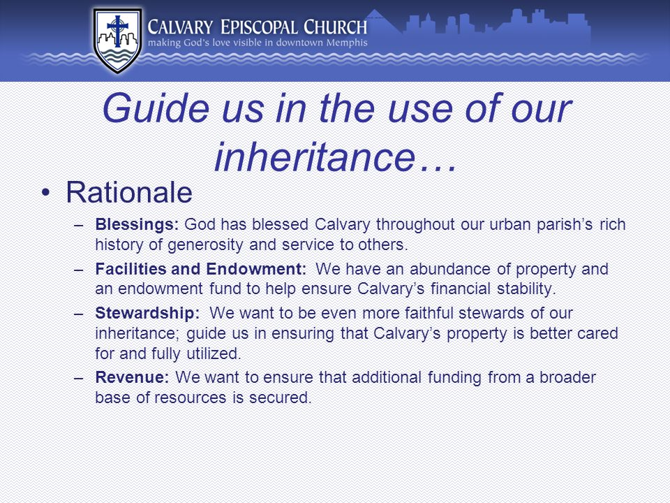 Guide us in the use of our inheritance… Rationale –Blessings: God has blessed Calvary throughout our urban parish's rich history of generosity and service to others.