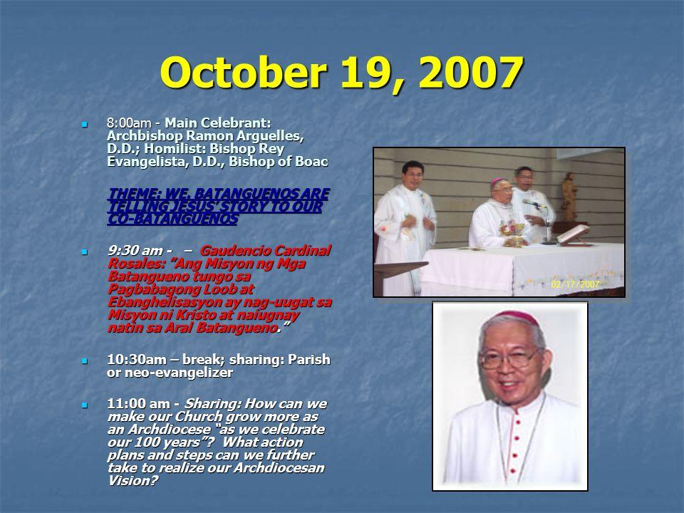 October 19, 2007 8:00am - Main Celebrant: Archbishop Ramon Arguelles, D.D.; Homilist: Bishop Rey Evangelista, D.D., Bishop of Boac 8:00am - Main Celeb