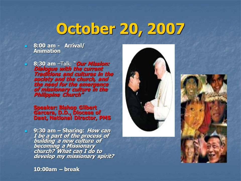 """October 20, 2007 8:00 am - Arrival/ Animation 8:00 am - Arrival/ Animation 8:30 am –Talk: """"Our Mission: Dialogue with the current Traditions and cultu"""