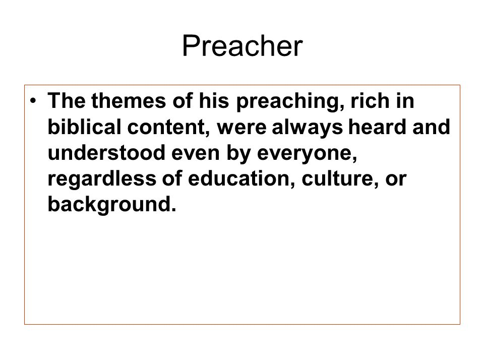 Preacher The themes of his preaching, rich in biblical content, were always heard and understood even by everyone, regardless of education, culture, or background.