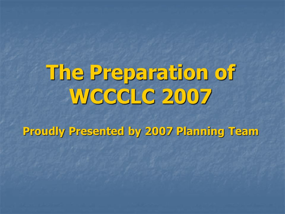 The Preparation of WCCCLC 2007 Proudly Presented by 2007 Planning Team