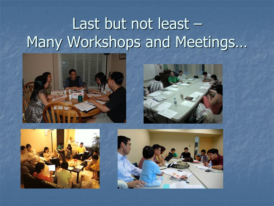Last but not least – Many Workshops and Meetings…