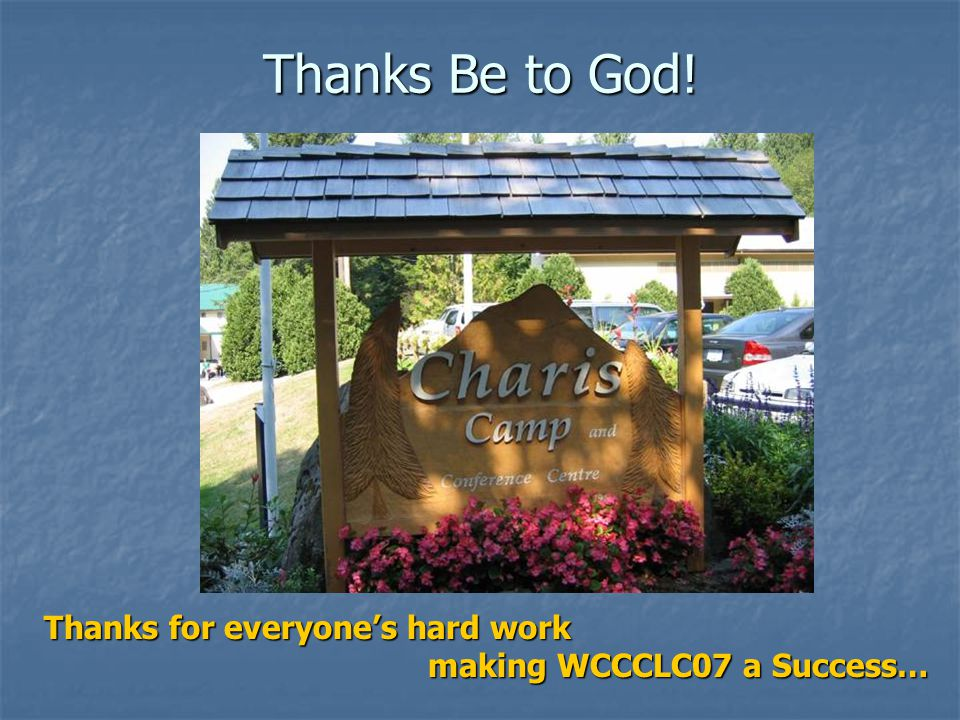 Thanks Be to God! Thanks for everyone's hard work making WCCCLC07 a Success…