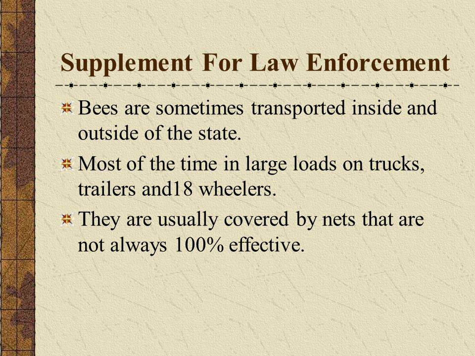 Supplement For Law Enforcement Bees are sometimes transported inside and outside of the state.