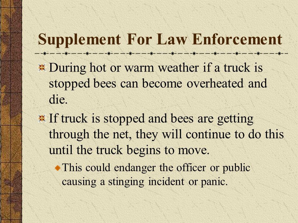 Supplement For Law Enforcement During hot or warm weather if a truck is stopped bees can become overheated and die.