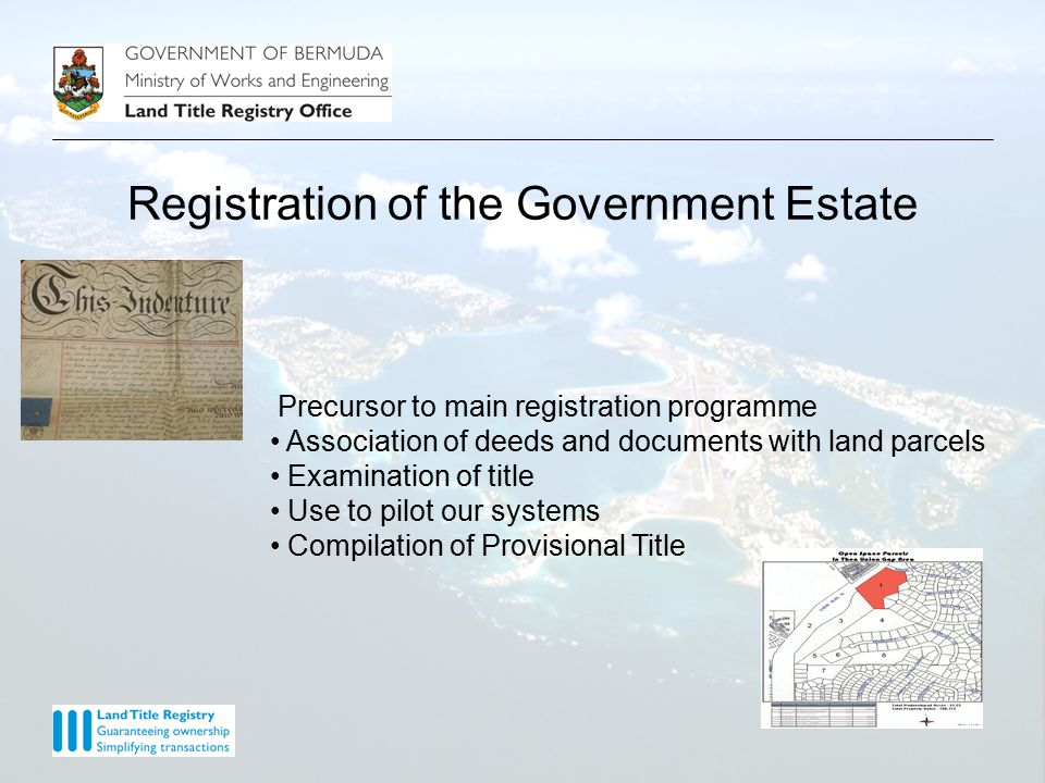 Registration of the Government Estate Precursor to main registration programme Association of deeds and documents with land parcels Examination of title Use to pilot our systems Compilation of Provisional Title