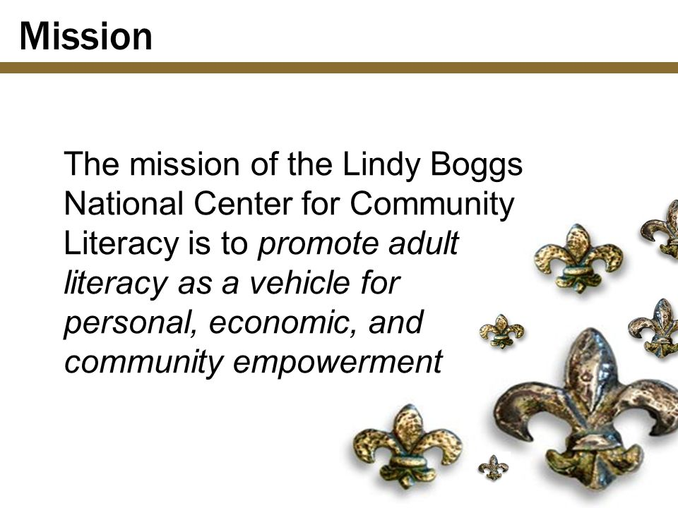 Mission The mission of the Lindy Boggs National Center for Community Literacy is to promote adult literacy as a vehicle for personal, economic, and co