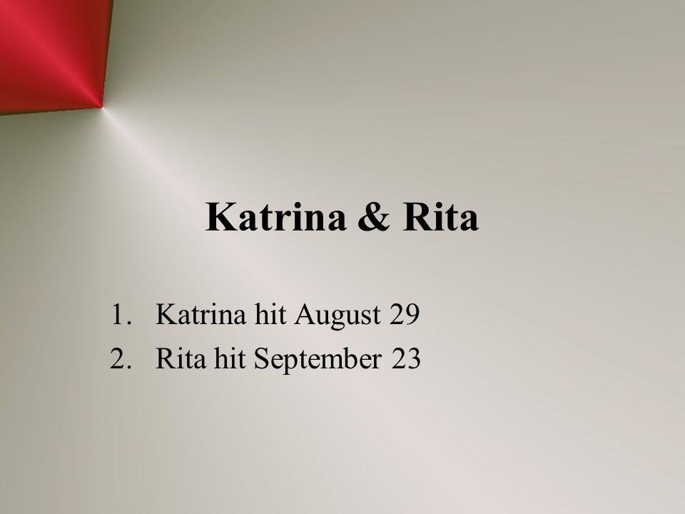 Katrina & Rita 1.Katrina hit August 29 2.Rita hit September 23