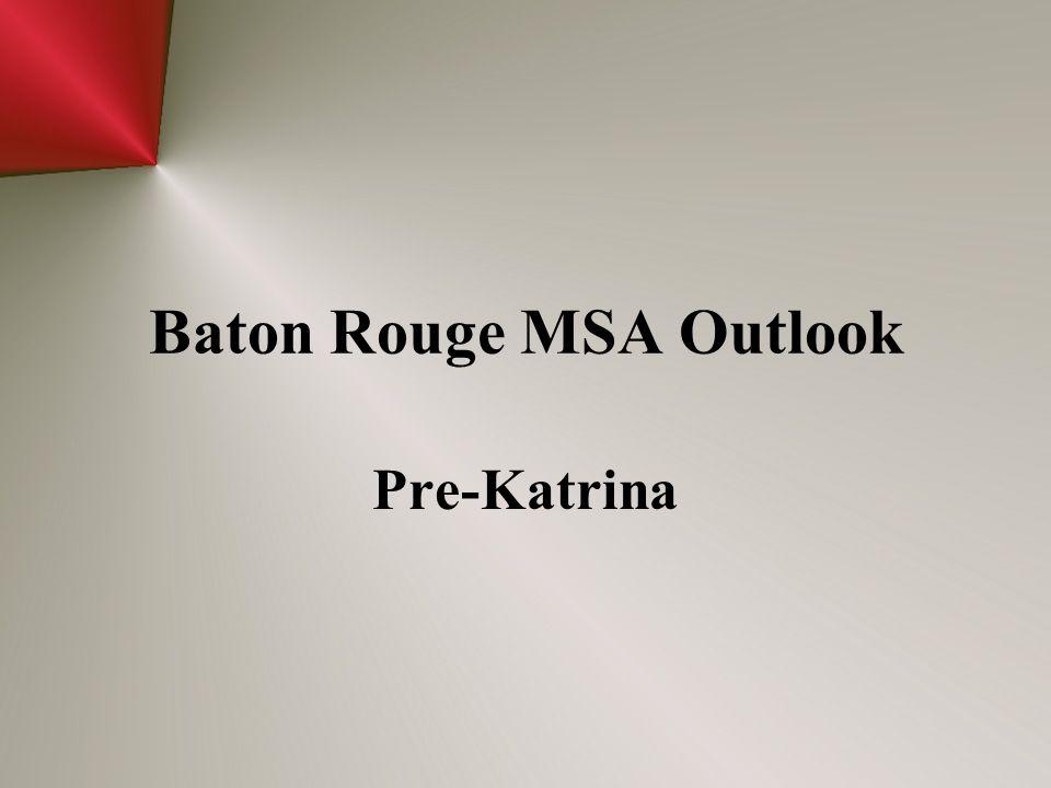 Baton Rouge MSA Outlook Pre-Katrina