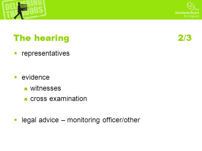 The hearing 2/3  representatives  evidence witnesses cross examination  legal advice – monitoring officer/other