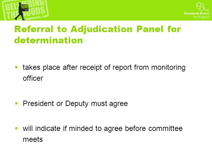 Referral to Adjudication Panel for determination  takes place after receipt of report from monitoring officer  President or Deputy must agree  will indicate if minded to agree before committee meets