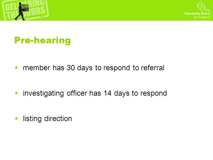 Pre-hearing  member has 30 days to respond to referral  investigating officer has 14 days to respond  listing direction