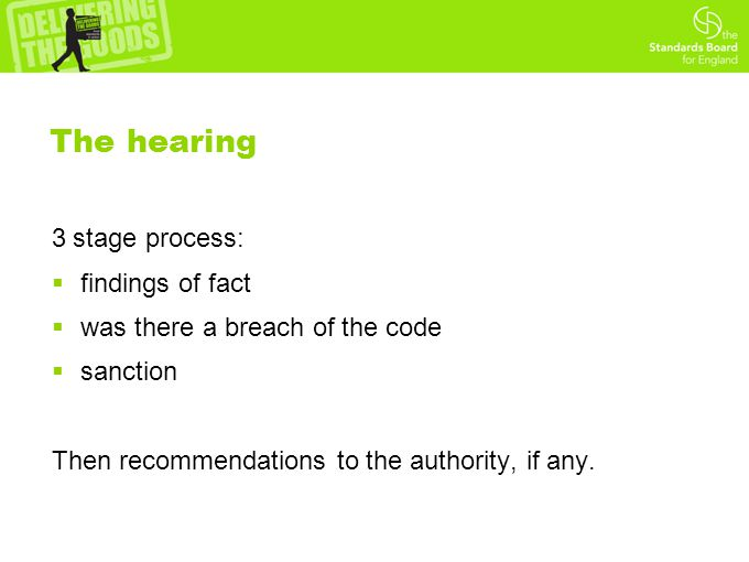 The hearing 3 stage process:  findings of fact  was there a breach of the code  sanction Then recommendations to the authority, if any.