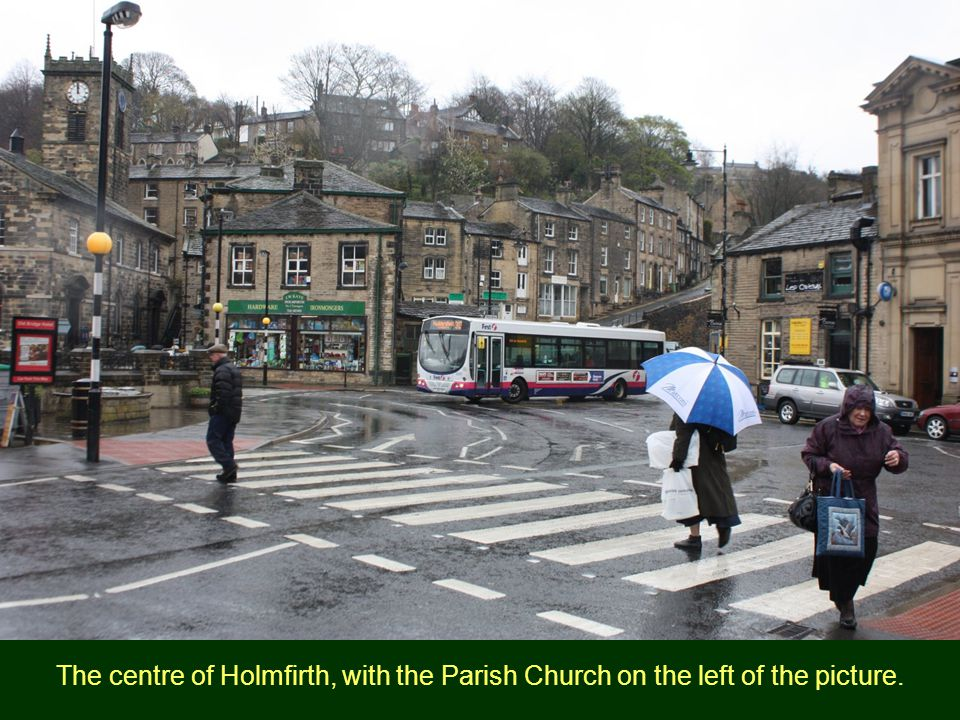 The centre of Holmfirth, with the Parish Church on the left of the picture.