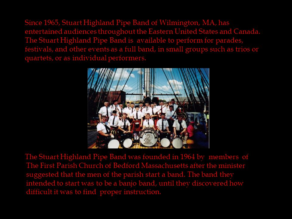Special Events 1999 Stuart Highland Pipe Band Burns' Night 2000 Opsail 2000 International Crewman s Parade 2001 USS Constitution Turn Around Cruise 2002 Scots Charitable Society's Burns' Night 2002 Scots Charitable Society's St.