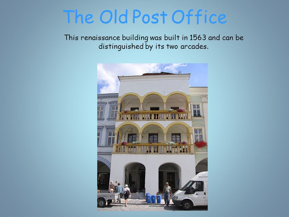 The Old Post Office This renaissance building was built in 1563 and can be distinguished by its two arcades.