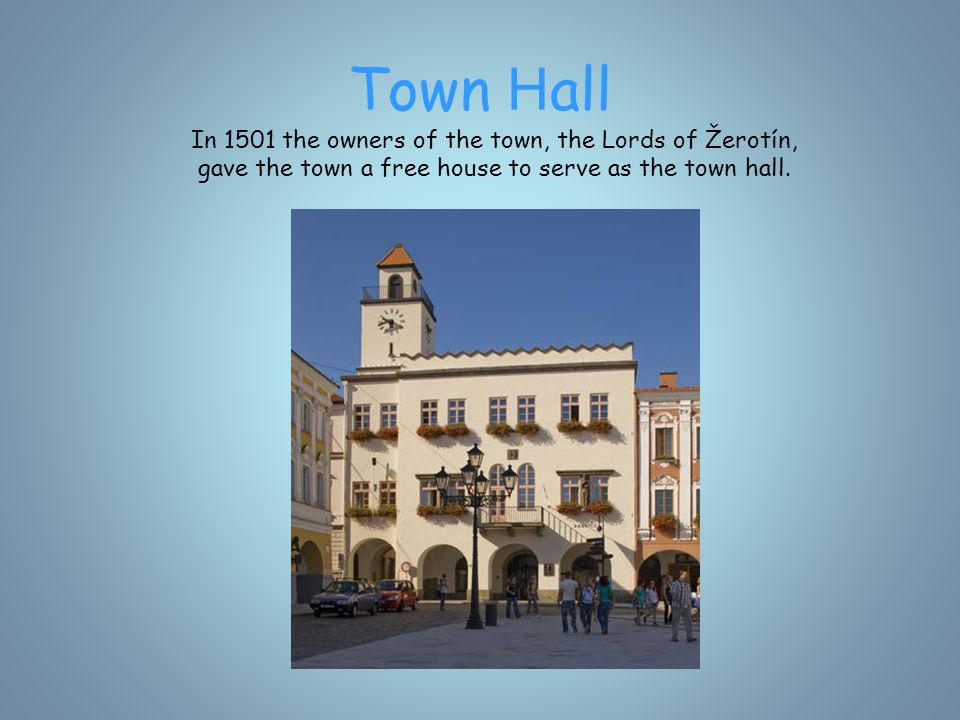 Town H all In 1501 the owners of the town, the Lords of Žerotín, gave the town a free house to serve as the town hall.