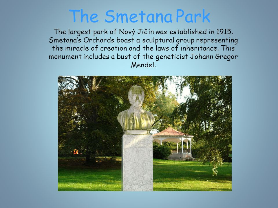 The Smetana Park The largest park of Nový Jičín was established in 1915.