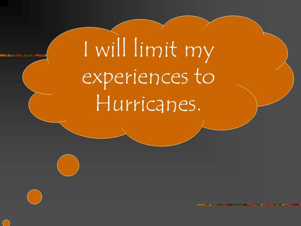 I will limit my experiences to Hurricanes.