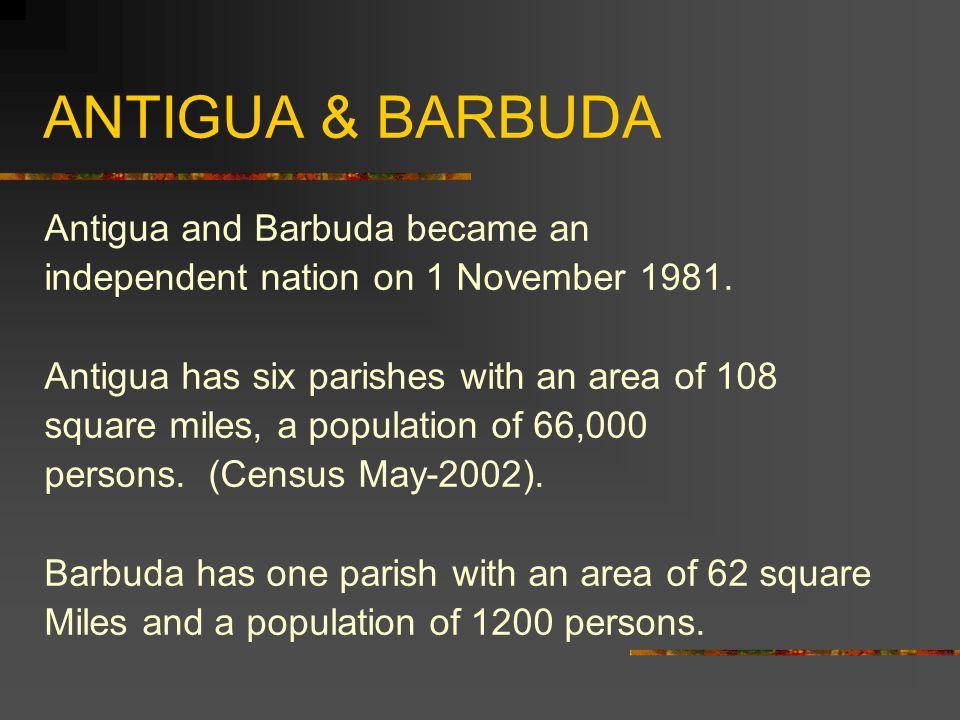 ANTIGUA & BARBUDA Antigua and Barbuda became an independent nation on 1 November 1981.