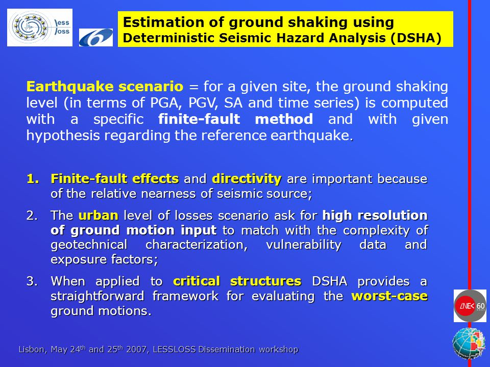 Lisbon, May 24 th and 25 th 2007, LESSLOSS Dissemination workshop Estimation of ground shaking using Deterministic Seismic Hazard Analysis (DSHA).