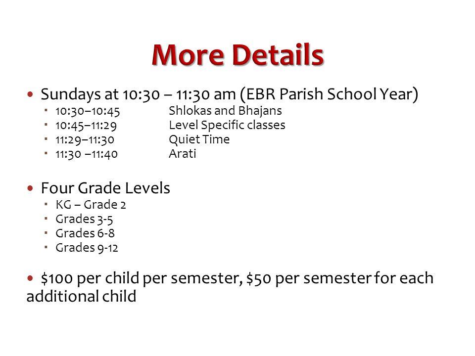 More Details Sundays at 10:30 – 11:30 am (EBR Parish School Year)  10:30–10:45Shlokas and Bhajans  10:45–11:29 Level Specific classes  11:29–11:30Q