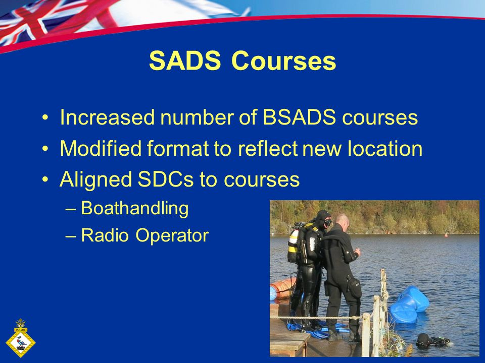 SADS Courses Increased number of BSADS courses Modified format to reflect new location Aligned SDCs to courses –Boathandling –Radio Operator
