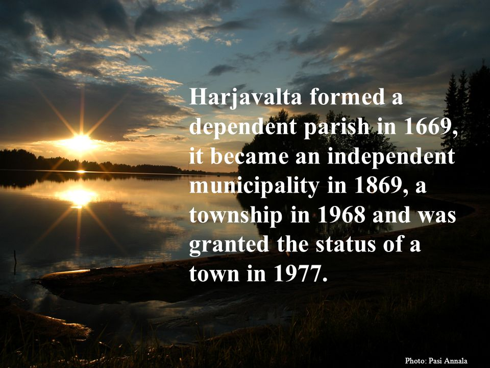 Harjavalta formed a dependent parish in 1669, it became an independent municipality in 1869, a township in 1968 and was granted the status of a town in 1977.