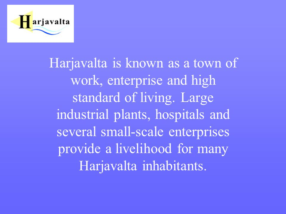 Harjavalta is known as a town of work, enterprise and high standard of living. Large industrial plants, hospitals and several small-scale enterprises