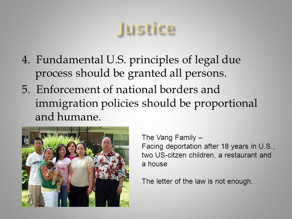 4. Fundamental U.S. principles of legal due process should be granted all persons. 5. Enforcement of national borders and immigration policies should