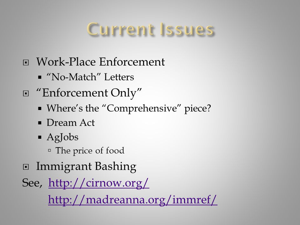 " Work-Place Enforcement  ""No-Match"" Letters  ""Enforcement Only""  Where's the ""Comprehensive"" piece?  Dream Act  AgJobs  The price of food  Imm"