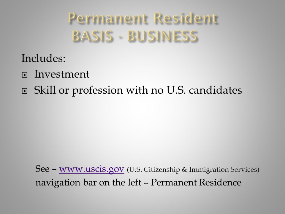 Includes:  Investment  Skill or profession with no U.S. candidates See – www.uscis.gov (U.S. Citizenship & Immigration Services)www.uscis.gov naviga