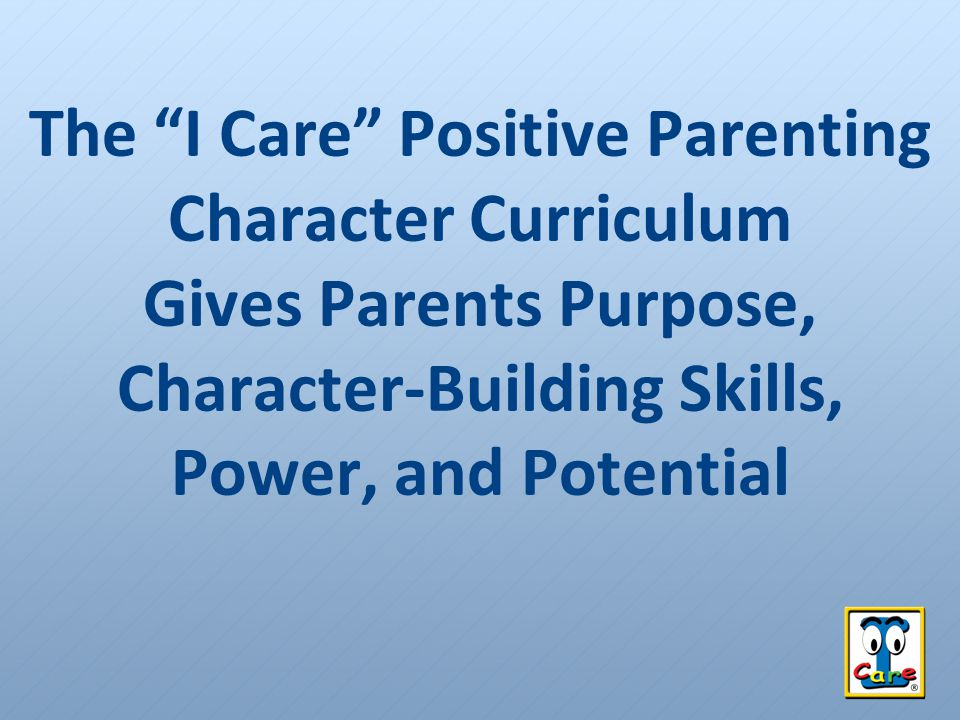 The I Care Positive Parenting Character Curriculum Gives Parents Purpose, Character-Building Skills, Power, and Potential